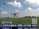 我市农业植保无人机要上CCTV啦